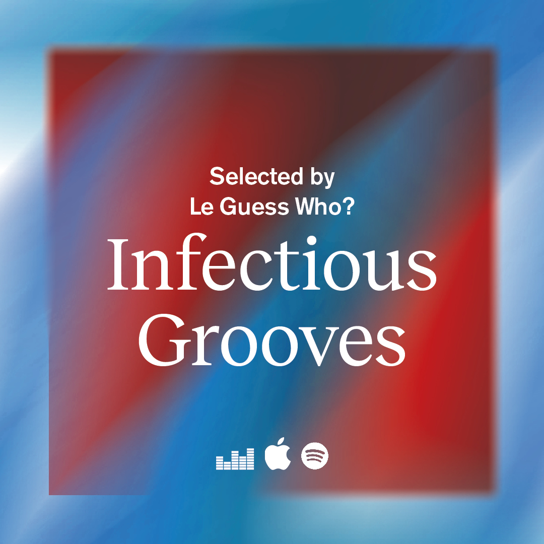 Infectious Grooves: our new & weekly updated playlist with current inspirations